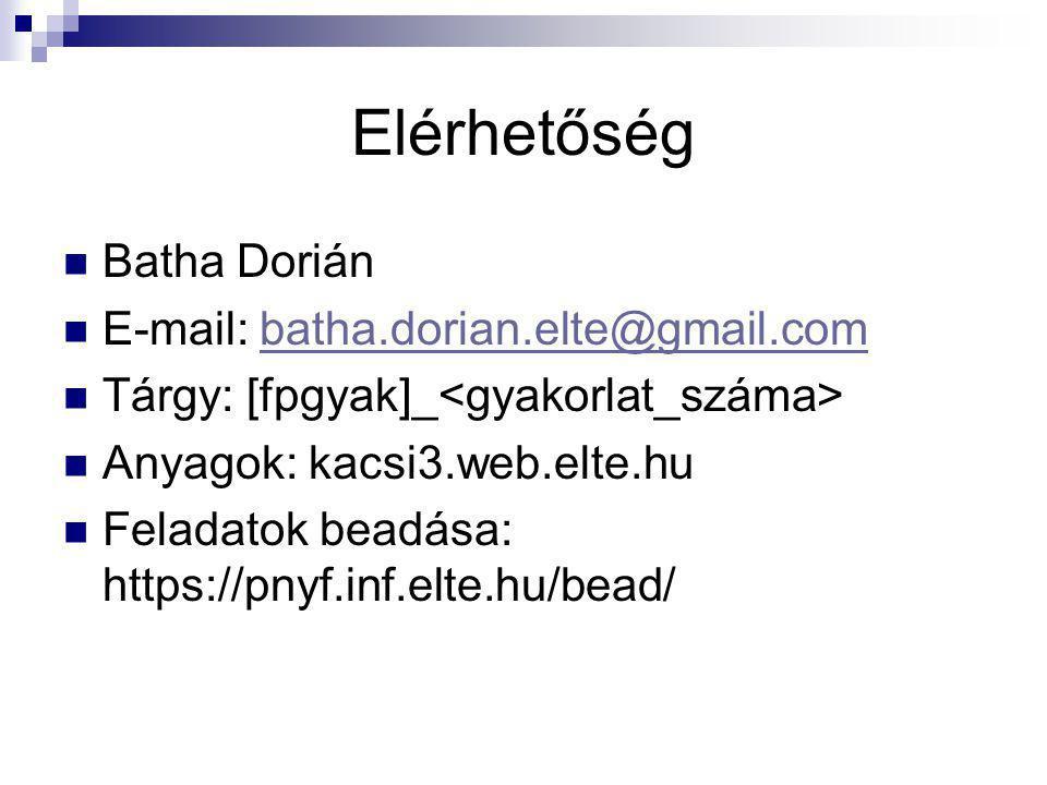 Elérhetőség Batha Dorián E-mail: batha.dorian.elte@gmail.combatha.dorian.elte@gmail.com Tárgy: [fpgyak]_ Anyagok: kacsi3.web.elte.hu Feladatok beadása