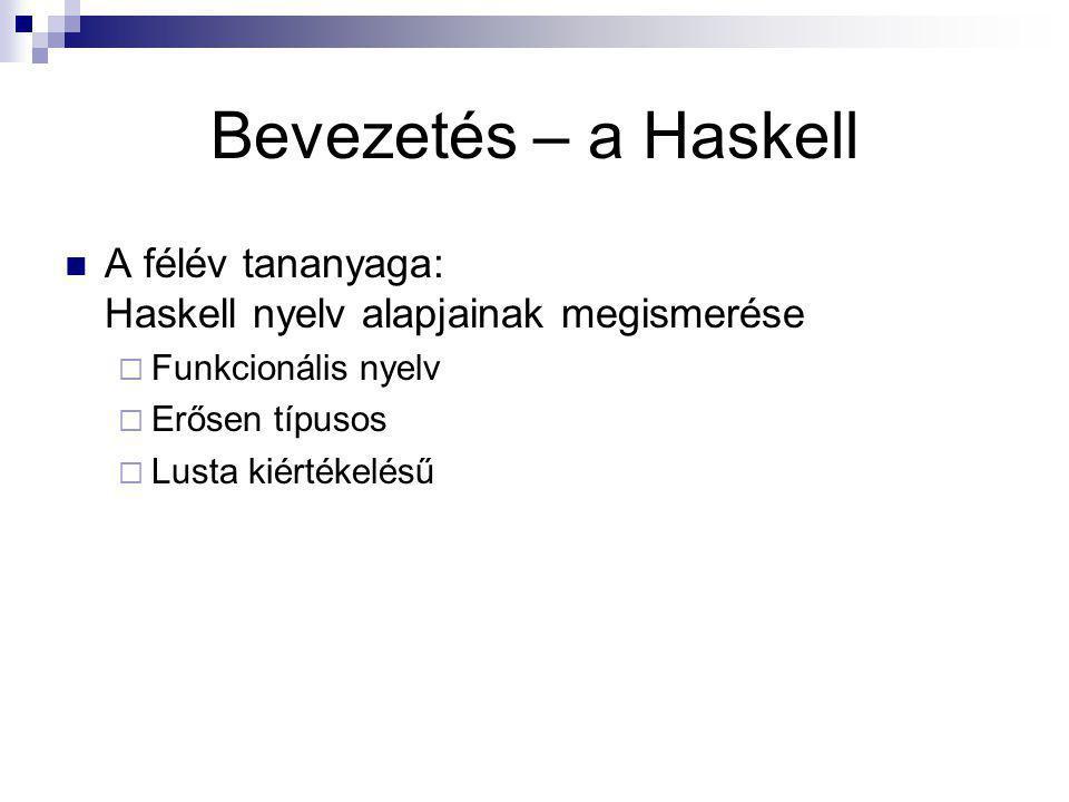 Bevezetés – a Haskell A félév tananyaga: Haskell nyelv alapjainak megismerése  Funkcionális nyelv  Erősen típusos  Lusta kiértékelésű