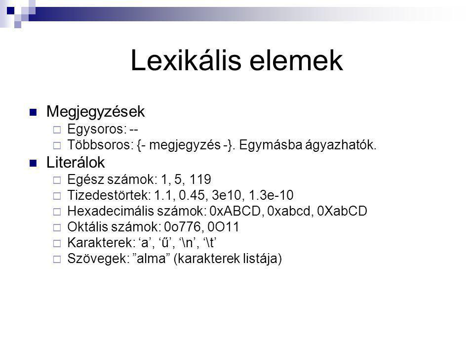 Lexikális elemek Megjegyzések  Egysoros: --  Többsoros: {- megjegyzés -}. Egymásba ágyazhatók. Literálok  Egész számok: 1, 5, 119  Tizedestörtek: