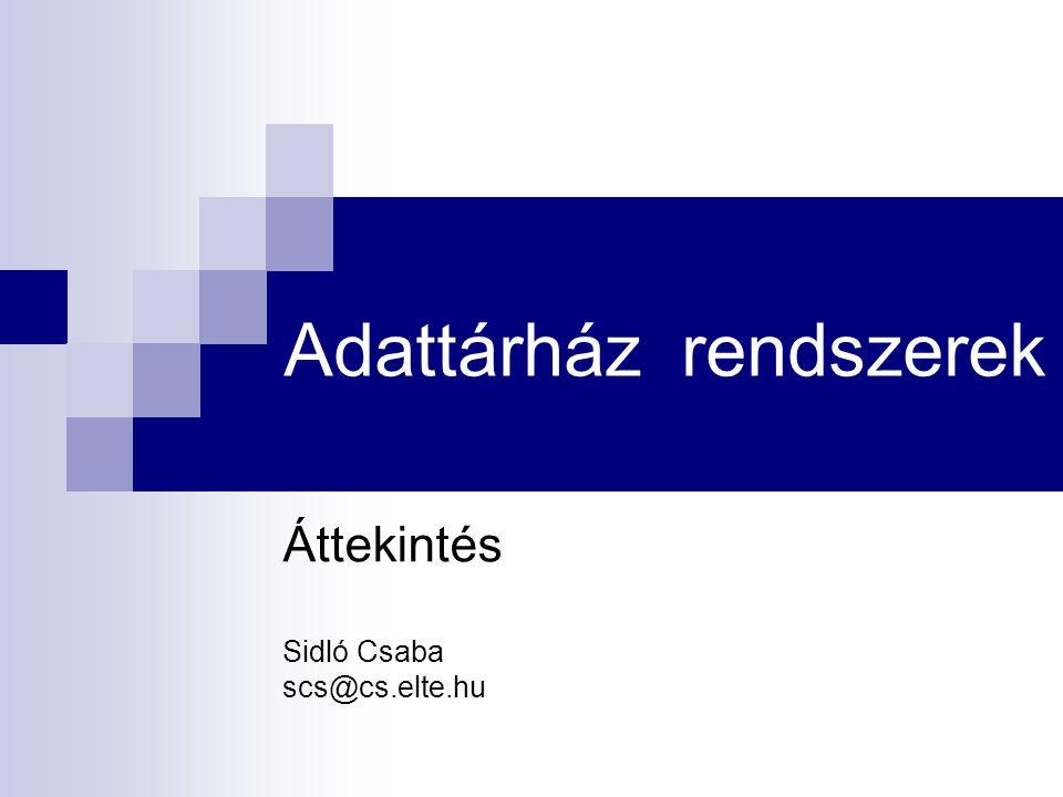 Adattárház rendszerek Áttekintés Sidló Csaba scs@cs.elte.hu