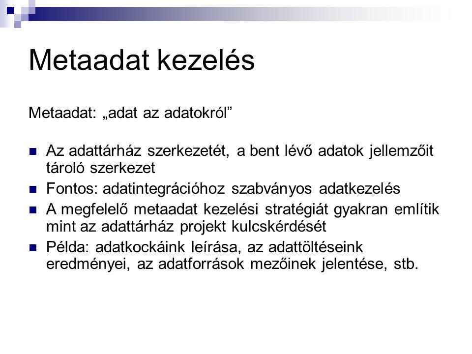 """Metaadat kezelés Metaadat: """"adat az adatokról"""" Az adattárház szerkezetét, a bent lévő adatok jellemzőit tároló szerkezet Fontos: adatintegrációhoz sza"""