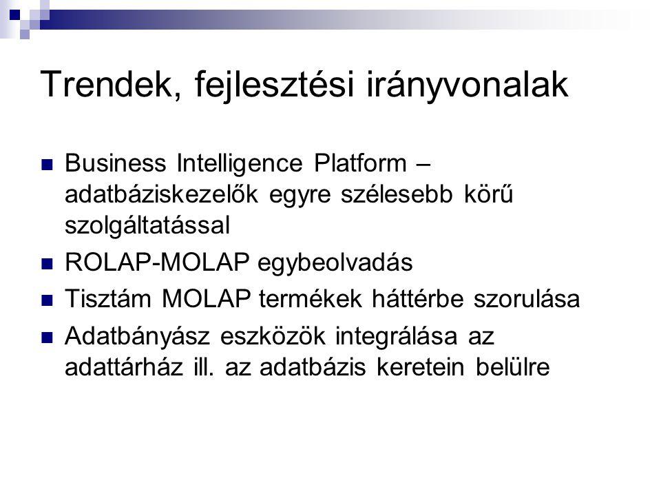 Trendek, fejlesztési irányvonalak Business Intelligence Platform – adatbáziskezelők egyre szélesebb körű szolgáltatással ROLAP-MOLAP egybeolvadás Tisz