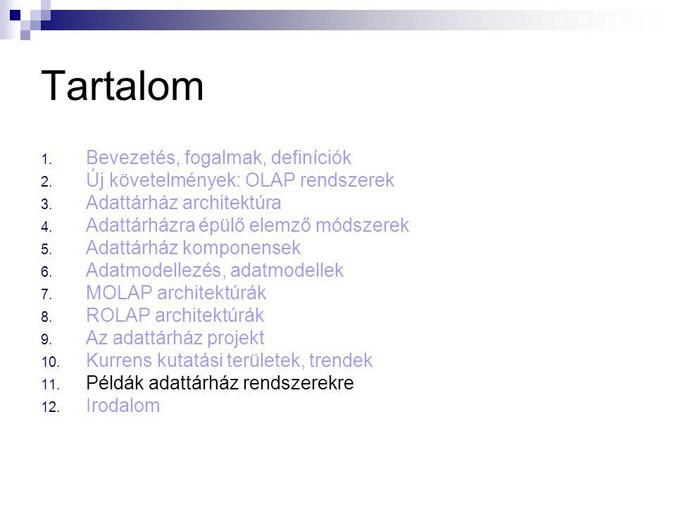 Tartalom 1. Bevezetés, fogalmak, definíciók 2. Új követelmények: OLAP rendszerek 3. Adattárház architektúra 4. Adattárházra épülő elemző módszerek 5.