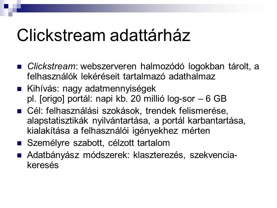 Clickstream adattárház Clickstream: webszerveren halmozódó logokban tárolt, a felhasználók lekéréseit tartalmazó adathalmaz Kihívás: nagy adatmennyisé
