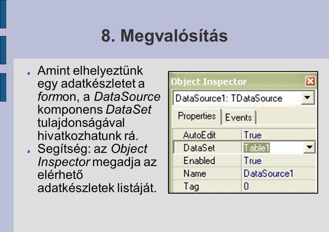 8. Megvalósítás Amint elhelyeztünk egy adatkészletet a formon, a DataSource komponens DataSet tulajdonságával hivatkozhatunk rá. Segítség: az Object I