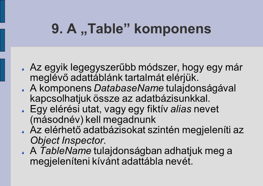 """9. A """"Table"""" komponens Az egyik legegyszerűbb módszer, hogy egy már meglévő adattáblánk tartalmát elérjük. A komponens DatabaseName tulajdonságával ka"""