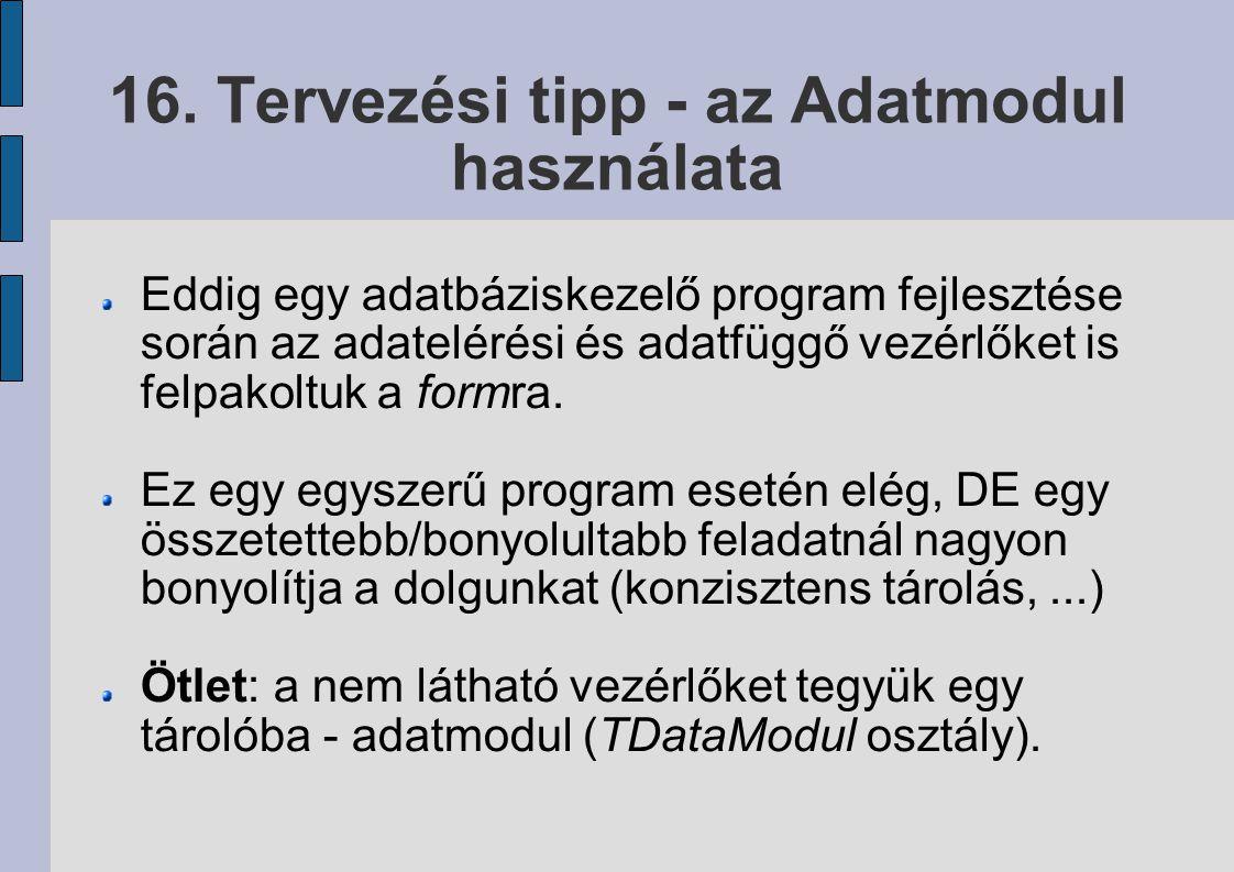16. Tervezési tipp - az Adatmodul használata Eddig egy adatbáziskezelő program fejlesztése során az adatelérési és adatfüggő vezérlőket is felpakoltuk
