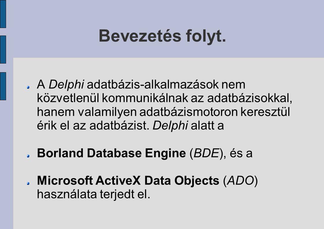 Bevezetés folyt. A Delphi adatbázis-alkalmazások nem közvetlenül kommunikálnak az adatbázisokkal, hanem valamilyen adatbázismotoron keresztül érik el