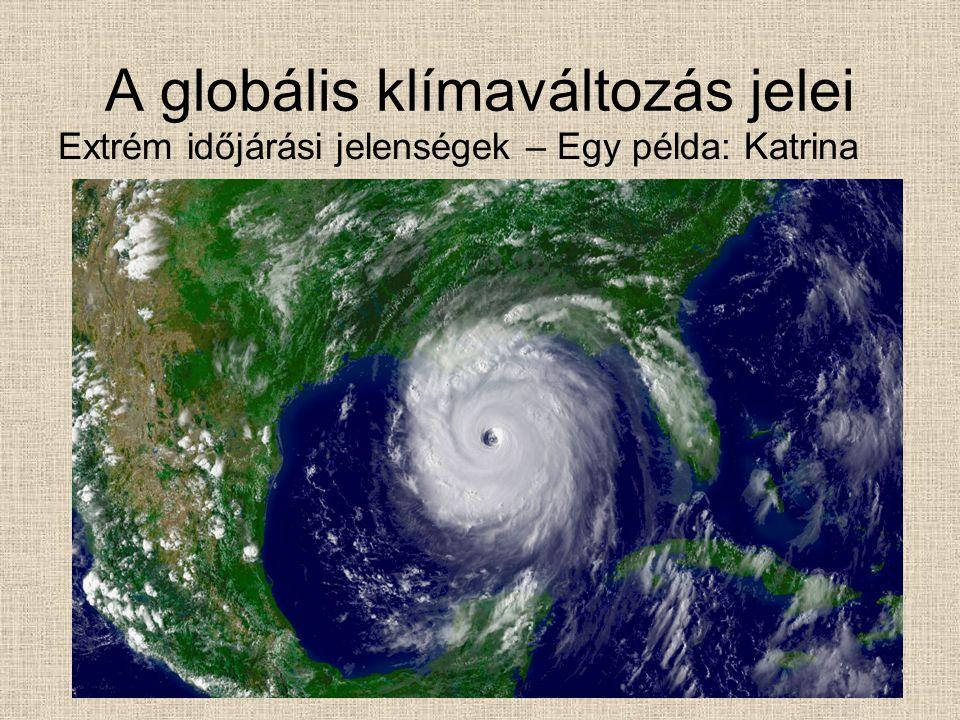 A globális klímaváltozás jelei Extrém időjárási jelenségek – Egy példa: Katrina
