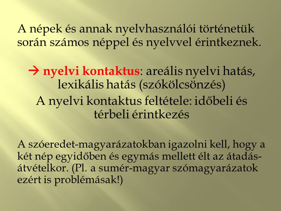 A népek és annak nyelvhasználói történetük során számos néppel és nyelvvel érintkeznek.  nyelvi kontaktus : areális nyelvi hatás, lexikális hatás (sz