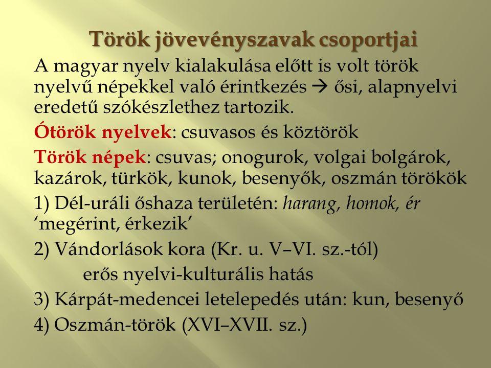 Török jövevényszavak csoportjai A magyar nyelv kialakulása előtt is volt török nyelvű népekkel való érintkezés  ősi, alapnyelvi eredetű szókészlethez
