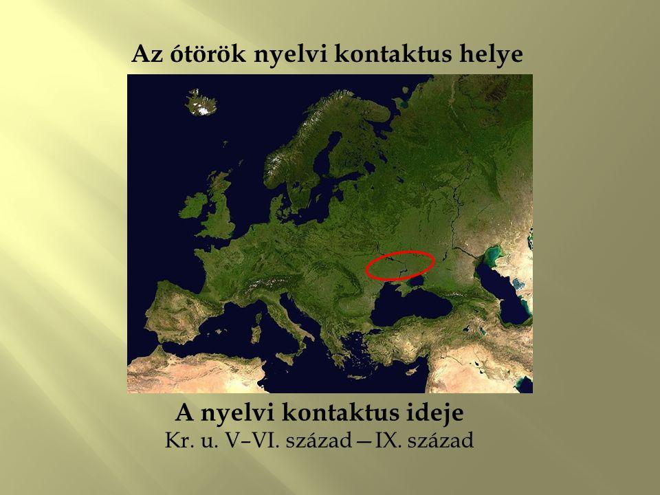 Az ótörök nyelvi kontaktus helye A nyelvi kontaktus ideje Kr. u. V–VI. század—IX. század