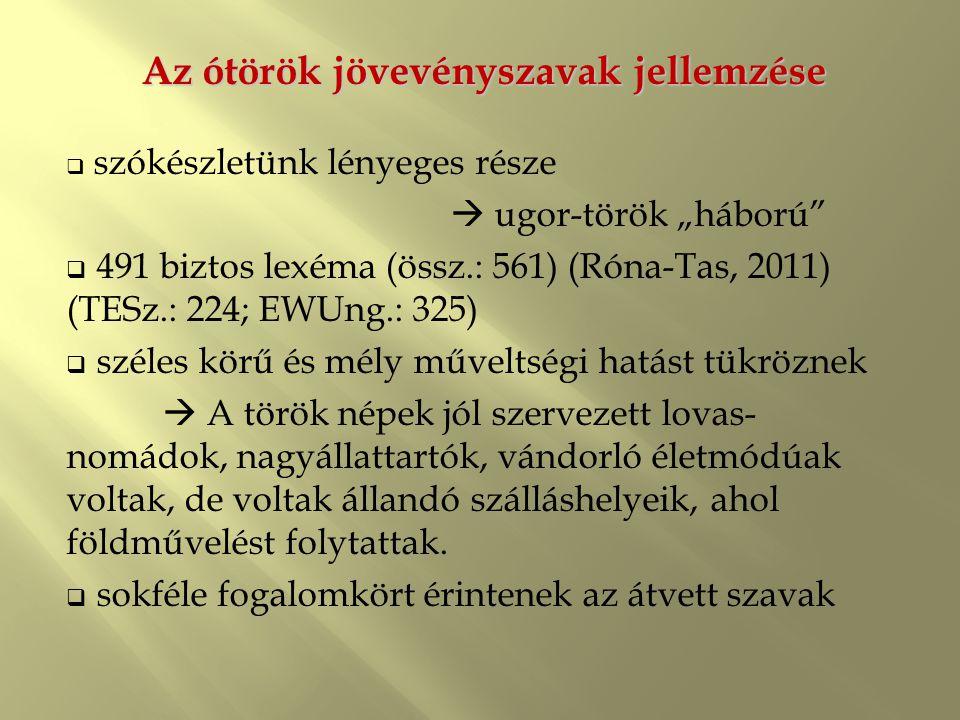 """Az ótörök jövevényszavak jellemzése  szókészletünk lényeges része  ugor-török """"háború""""  491 biztos lexéma (össz.: 561) (Róna-Tas, 2011) (TESz.: 224"""