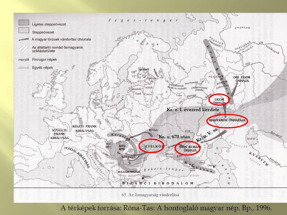 A térképek forrása: Róna-Tas: A honfoglaló magyar nép. Bp., 1996. Kr. e. I. évezred kezdete Kr. u. V. sz. Kr. u. 670 után