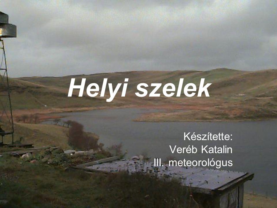 Helyi szelek Készítette: Veréb Katalin III. meteorológus