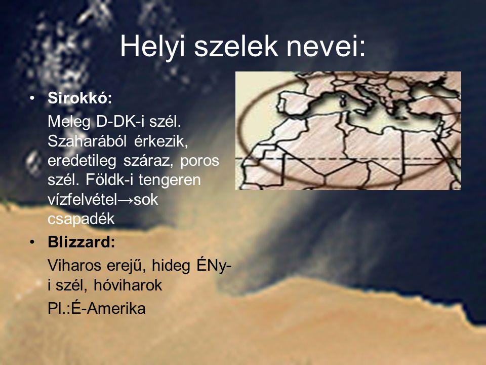 Helyi szelek nevei: Sirokkó: Meleg D-DK-i szél. Szaharából érkezik, eredetileg száraz, poros szél. Földk-i tengeren vízfelvétel→sok csapadék Blizzard: