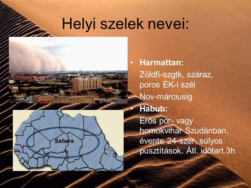 Helyi szelek nevei: Harmattan: Zöldfi-szgtk, száraz, poros ÉK-i szél Nov-márciusig Habub: Erős por- vagy homokvihar Szudánban, évente 24-szer, súlyos