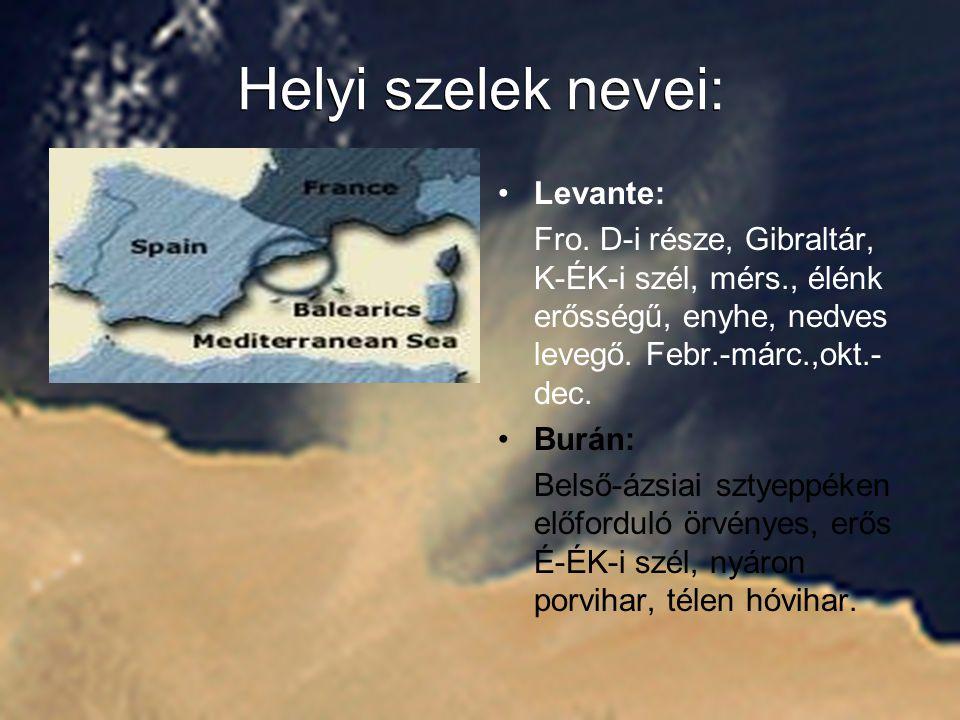 Helyi szelek nevei: Levante: Fro. D-i része, Gibraltár, K-ÉK-i szél, mérs., élénk erősségű, enyhe, nedves levegő. Febr.-márc.,okt.- dec. Burán: Belső-