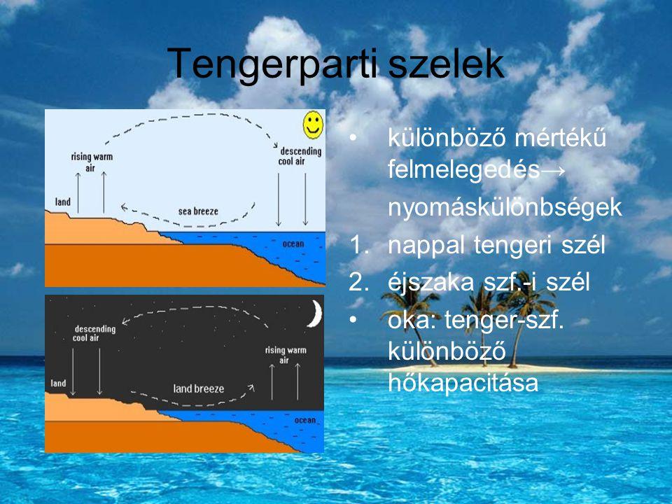 Tengerparti szelek különböző mértékű felmelegedés→ nyomáskülönbségek 1.nappal tengeri szél 2.éjszaka szf.-i szél oka: tenger-szf. különböző hőkapacitá