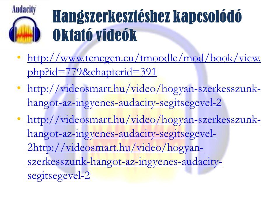 Hangszerkesztéshez kapcsolódó Oktató videók http://www.tenegen.eu/tmoodle/mod/book/view.