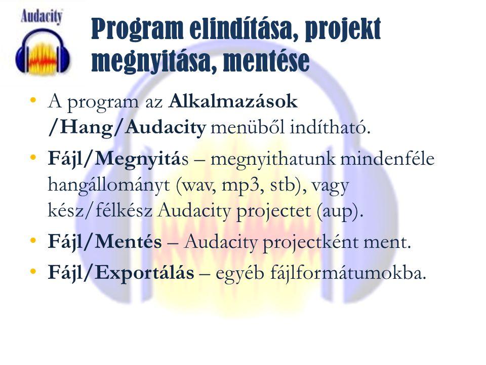 Program elindítása, projekt megnyitása, mentése A program az Alkalmazások /Hang/Audacity menüből indítható.