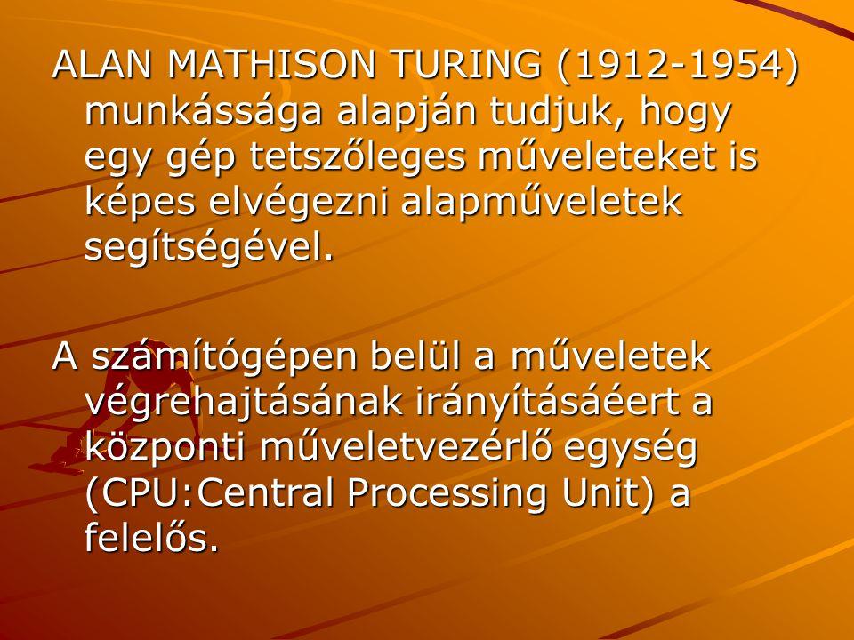 ALAN MATHISON TURING (1912-1954) munkássága alapján tudjuk, hogy egy gép tetszőleges műveleteket is képes elvégezni alapműveletek segítségével. A szám