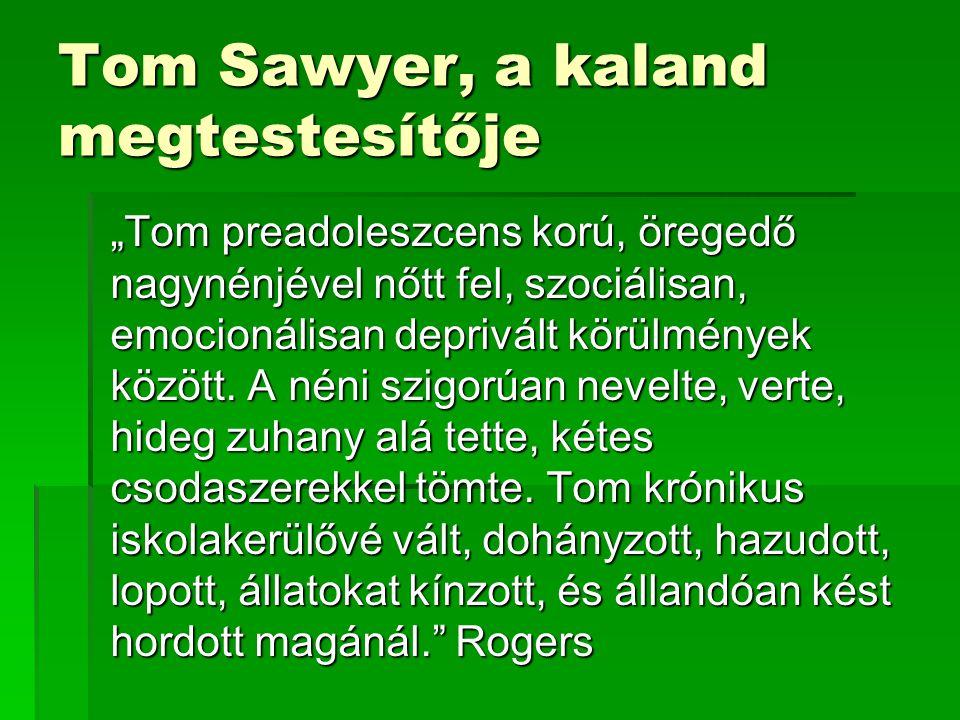 """Tom Sawyer, a kaland megtestesítője """"Tom preadoleszcens korú, öregedő nagynénjével nőtt fel, szociálisan, emocionálisan deprivált körülmények között."""