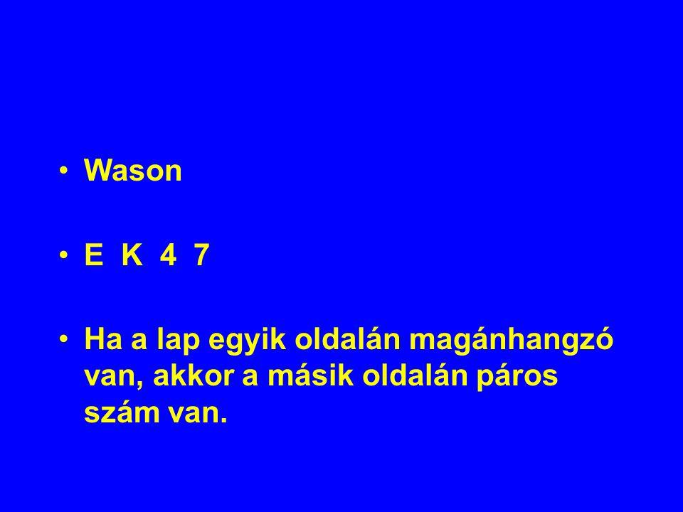 Wason E K 4 7 Ha a lap egyik oldalán magánhangzó van, akkor a másik oldalán páros szám van.