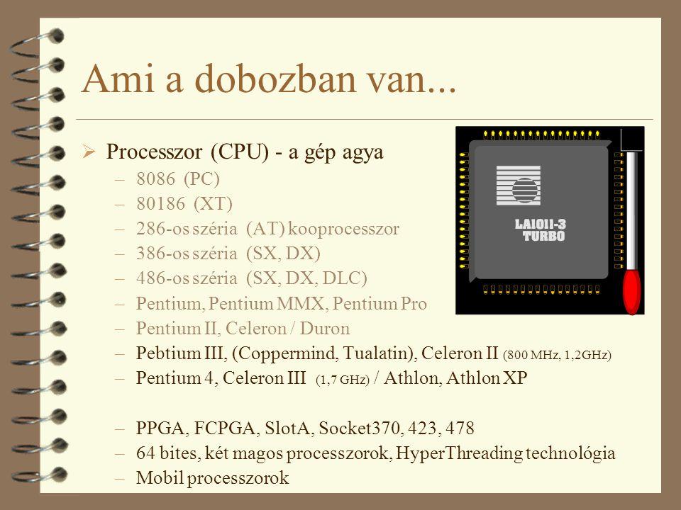 Ami a dobozban van...  Processzor (CPU) - a gép agya –8086 (PC) –80186 (XT) –286-os széria (AT) kooprocesszor –386-os széria (SX, DX) –486-os széria