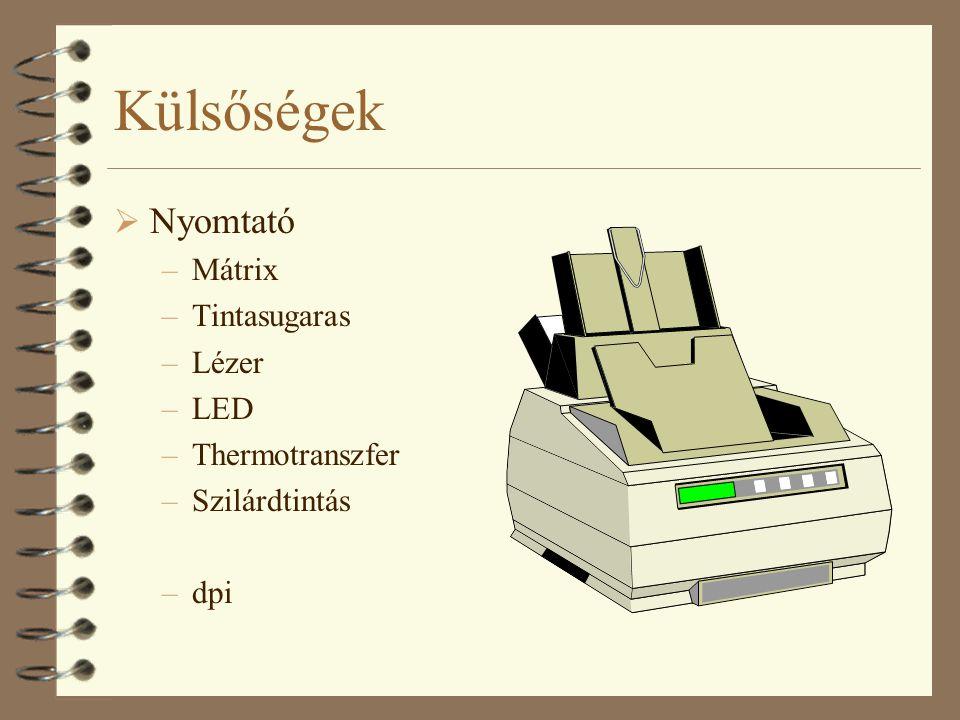 Külsőségek  Nyomtató –Mátrix –Tintasugaras –Lézer –LED –Thermotranszfer –Szilárdtintás –dpi