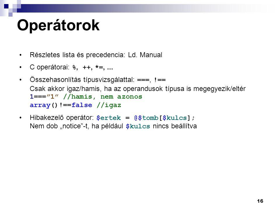 16 Operátorok Részletes lista és precedencia: Ld.Manual C operátorai: %, ++, *=,...