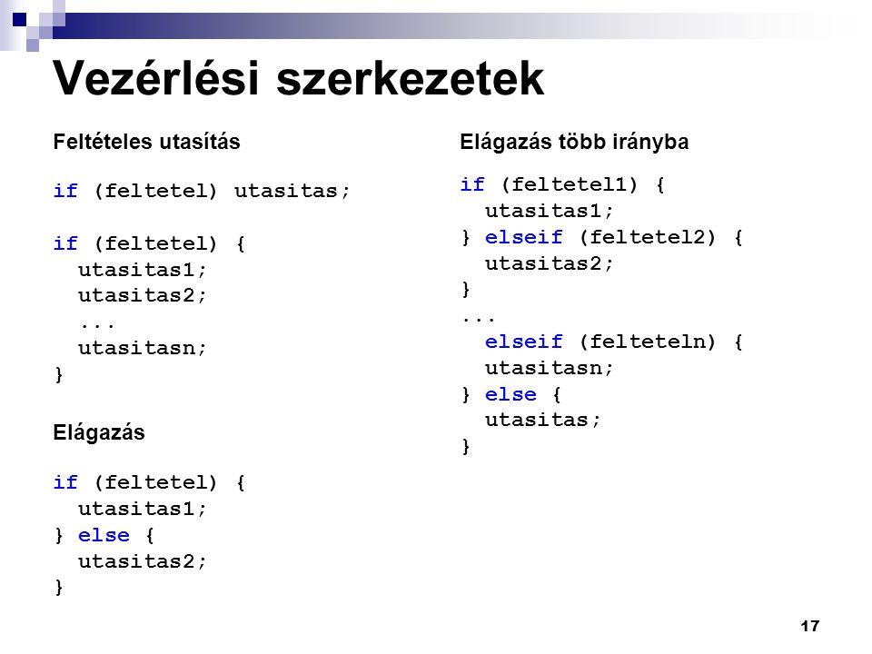 17 Vezérlési szerkezetek Feltételes utasítás if (feltetel) utasitas; if (feltetel) { utasitas1; utasitas2;...