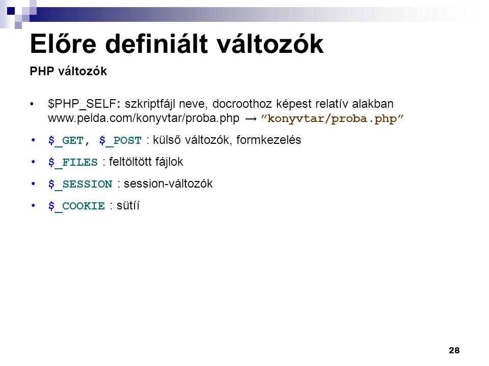 """28 Előre definiált változók $PHP_SELF: szkriptfájl neve, docroothoz képest relatív alakban www.pelda.com/konyvtar/proba.php → """"konyvtar/proba.php"""" $_G"""