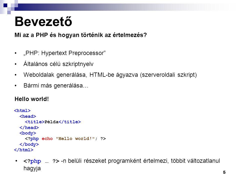 """5 Bevezető Mi az a PHP és hogyan történik az értelmezés? """"PHP: Hypertext Preprocessor"""" Általános célú szkriptnyelv Weboldalak generálása, HTML-be ágya"""