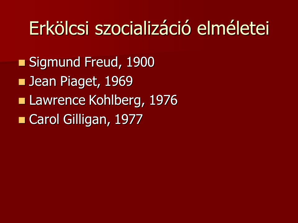 Erkölcsi szocializáció elméletei Sigmund Freud, 1900 Sigmund Freud, 1900 Jean Piaget, 1969 Jean Piaget, 1969 Lawrence Kohlberg, 1976 Lawrence Kohlberg