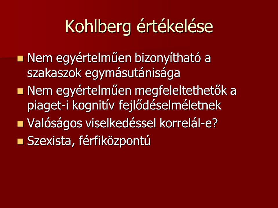 Kohlberg értékelése Nem egyértelműen bizonyítható a szakaszok egymásutánisága Nem egyértelműen bizonyítható a szakaszok egymásutánisága Nem egyértelmű