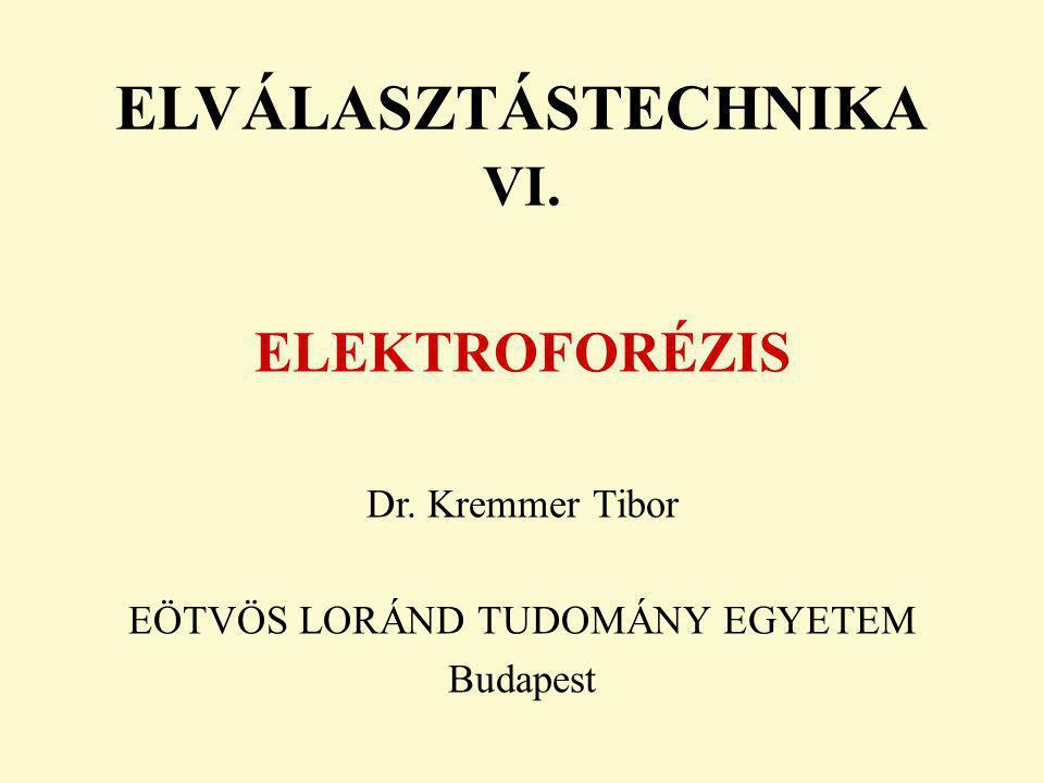 ELVÁLASZTÁSTECHNIKA VI. ELEKTROFORÉZIS Dr. Kremmer Tibor EÖTVÖS LORÁND TUDOMÁNY EGYETEM Budapest