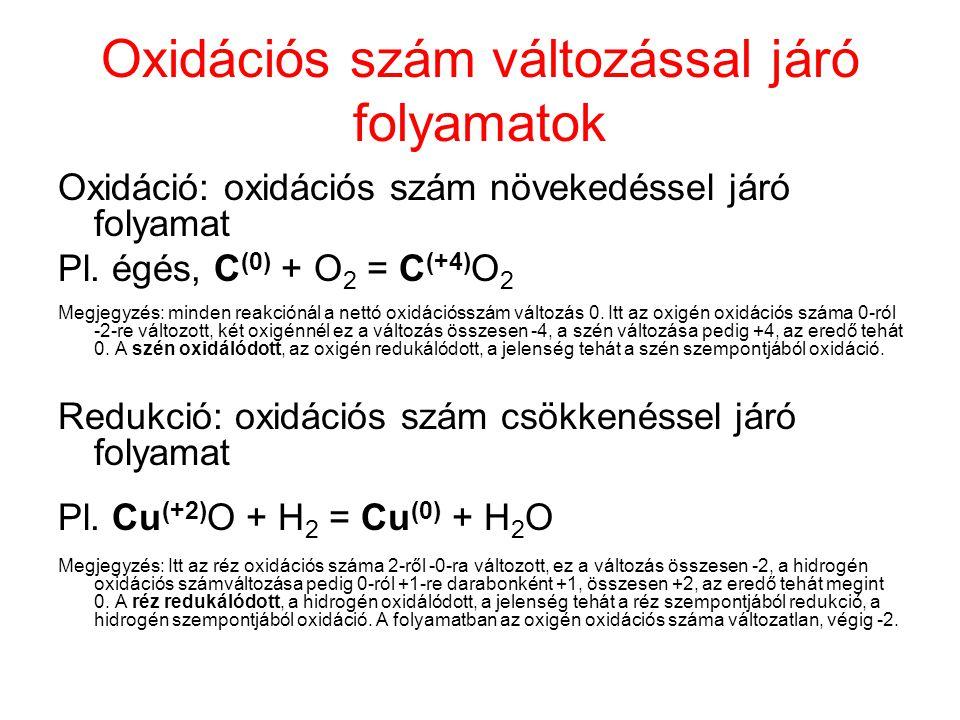Oxidációs szám változással járó folyamatok Oxidáció: oxidációs szám növekedéssel járó folyamat Pl. égés, C (0) + O 2 = C (+4) O 2 Megjegyzés: minden r