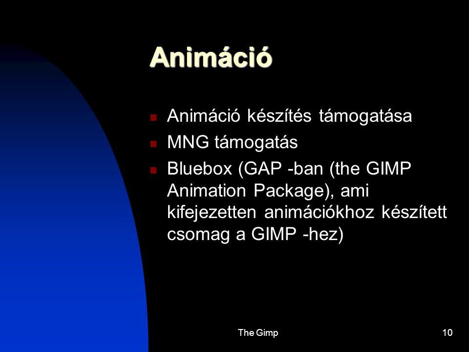 The Gimp10 Animáció Animáció készítés támogatása MNG támogatás Bluebox (GAP -ban (the GIMP Animation Package), ami kifejezetten animációkhoz készített