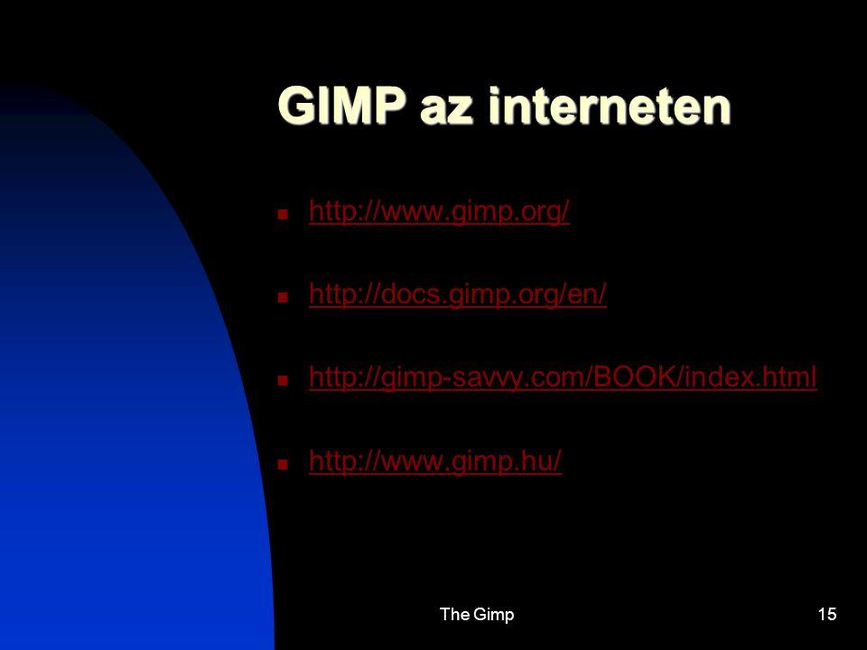 The Gimp15 GIMP az interneten http://www.gimp.org/ http://docs.gimp.org/en/ http://gimp-savvy.com/BOOK/index.html http://www.gimp.hu/