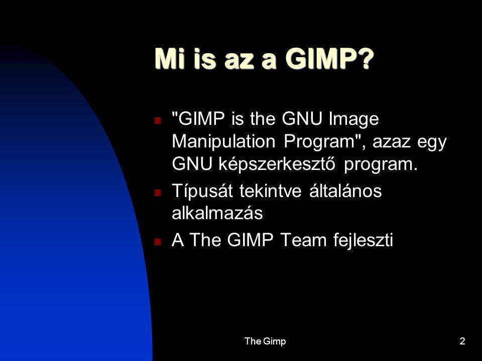 The Gimp13 Iskolai használat Általános célú alkalmazás ismeretére szükség van a mindennapi életben.