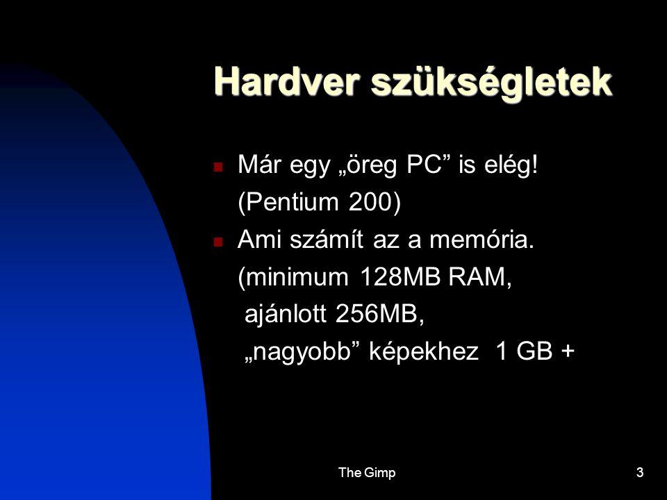 """The Gimp3 Hardver szükségletek Már egy """"öreg PC"""" is elég! (Pentium 200) Ami számít az a memória. (minimum 128MB RAM, ajánlott 256MB, """"nagyobb"""" képekhe"""