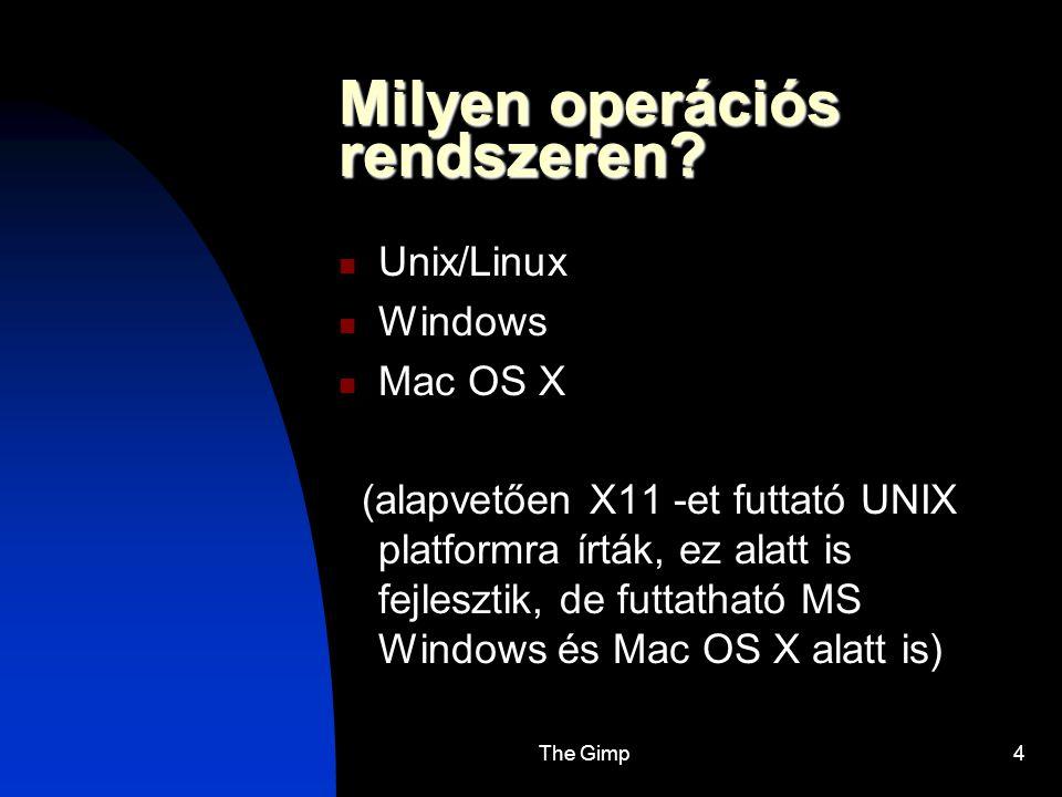 The Gimp4 Milyen operációs rendszeren? Unix/Linux Windows Mac OS X (alapvetően X11 -et futtató UNIX platformra írták, ez alatt is fejlesztik, de futta