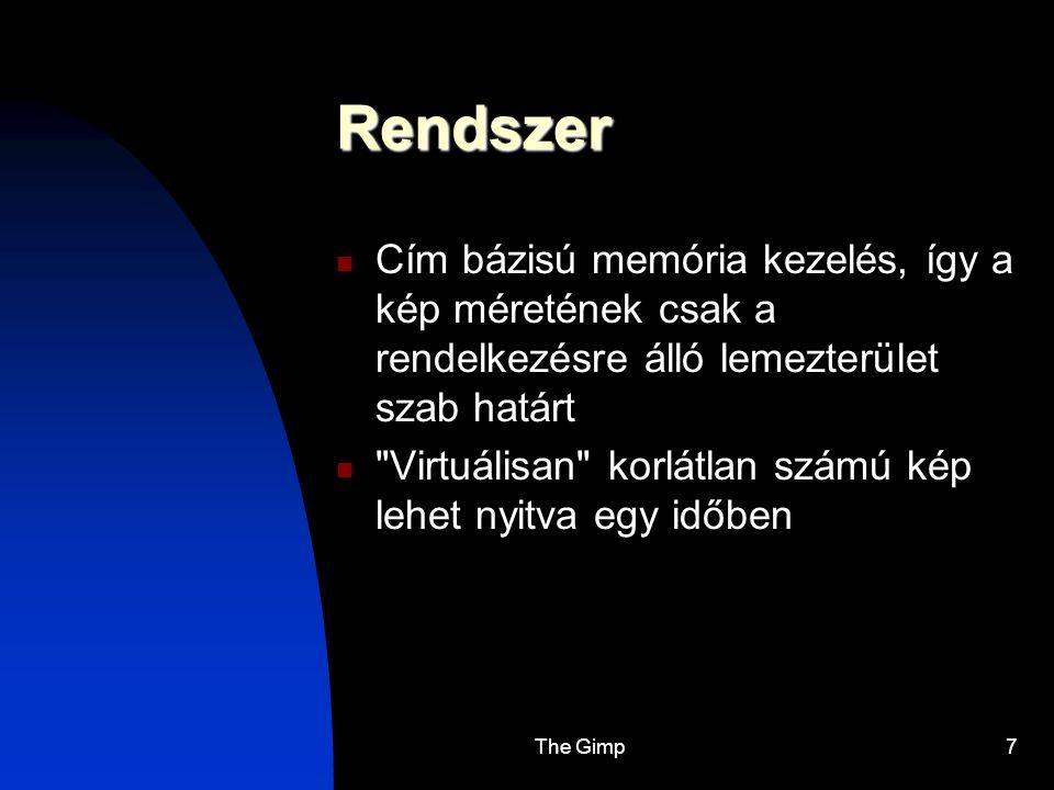 The Gimp7 Rendszer Cím bázisú memória kezelés, így a kép méretének csak a rendelkezésre álló lemezterület szab határt
