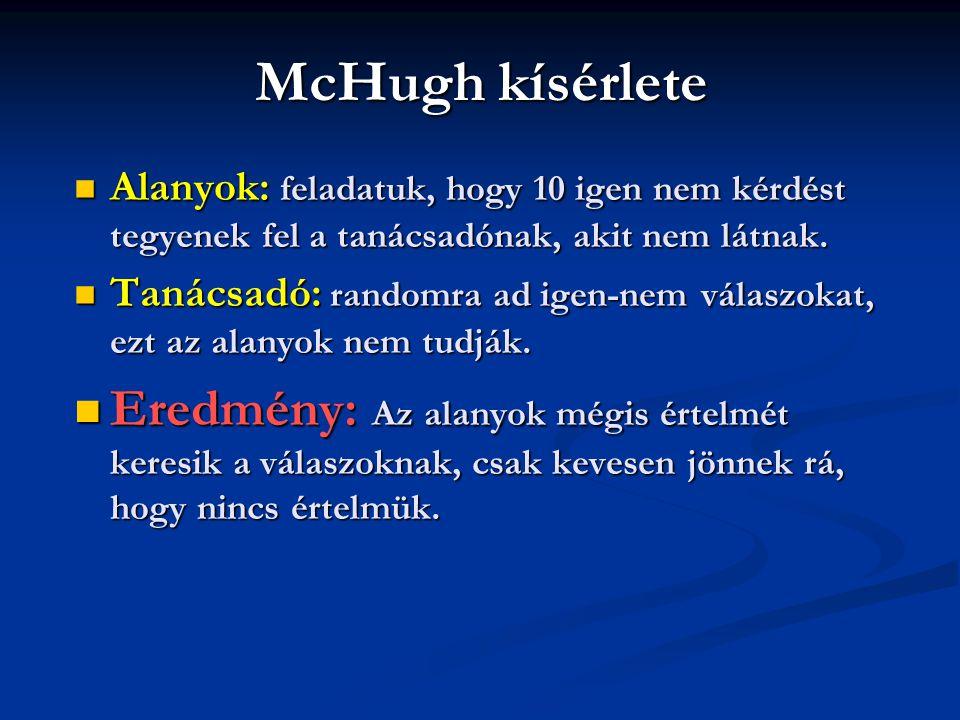 McHugh kísérlete Alanyok: feladatuk, hogy 10 igen nem kérdést tegyenek fel a tanácsadónak, akit nem látnak. Alanyok: feladatuk, hogy 10 igen nem kérdé