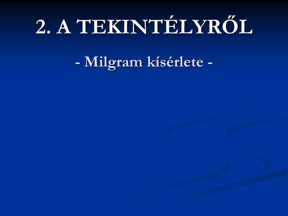 2. A TEKINTÉLYRŐL - Milgram kísérlete -