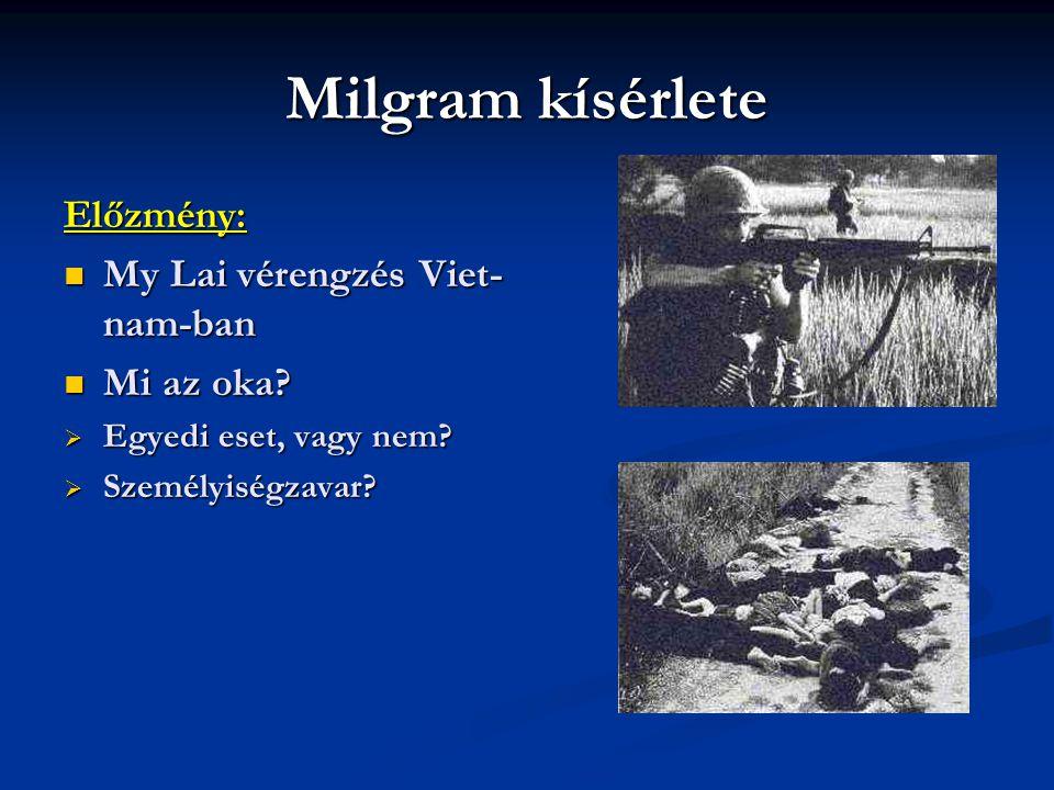 Milgram kísérlete Előzmény: My Lai vérengzés Viet- nam-ban My Lai vérengzés Viet- nam-ban Mi az oka? Mi az oka?  Egyedi eset, vagy nem?  Személyiség