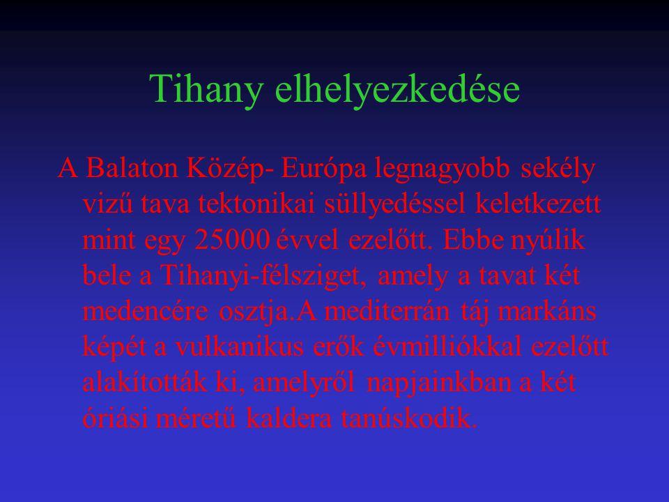 Tihany elhelyezkedése A Balaton Közép- Európa legnagyobb sekély vizű tava tektonikai süllyedéssel keletkezett mint egy 25000 évvel ezelőtt. Ebbe nyúli