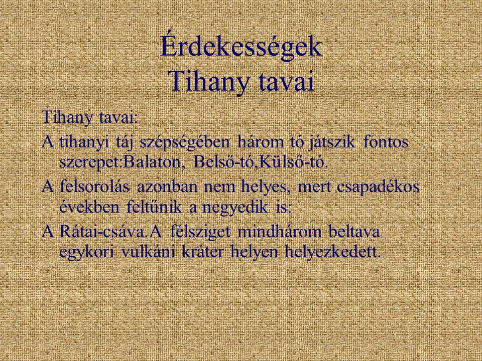 Érdekességek Tihany tavai Tihany tavai: A tihanyi táj szépségében három tó játszik fontos szerepet:Balaton, Belső-tó,Külső-tó. A felsorolás azonban ne