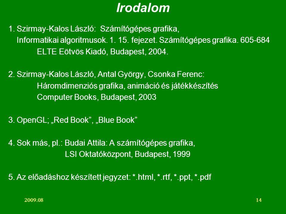 2009.08142009.0814 Irodalom 1.Szirmay-Kalos László: Számítógépes grafika, Informatikai algoritmusok.